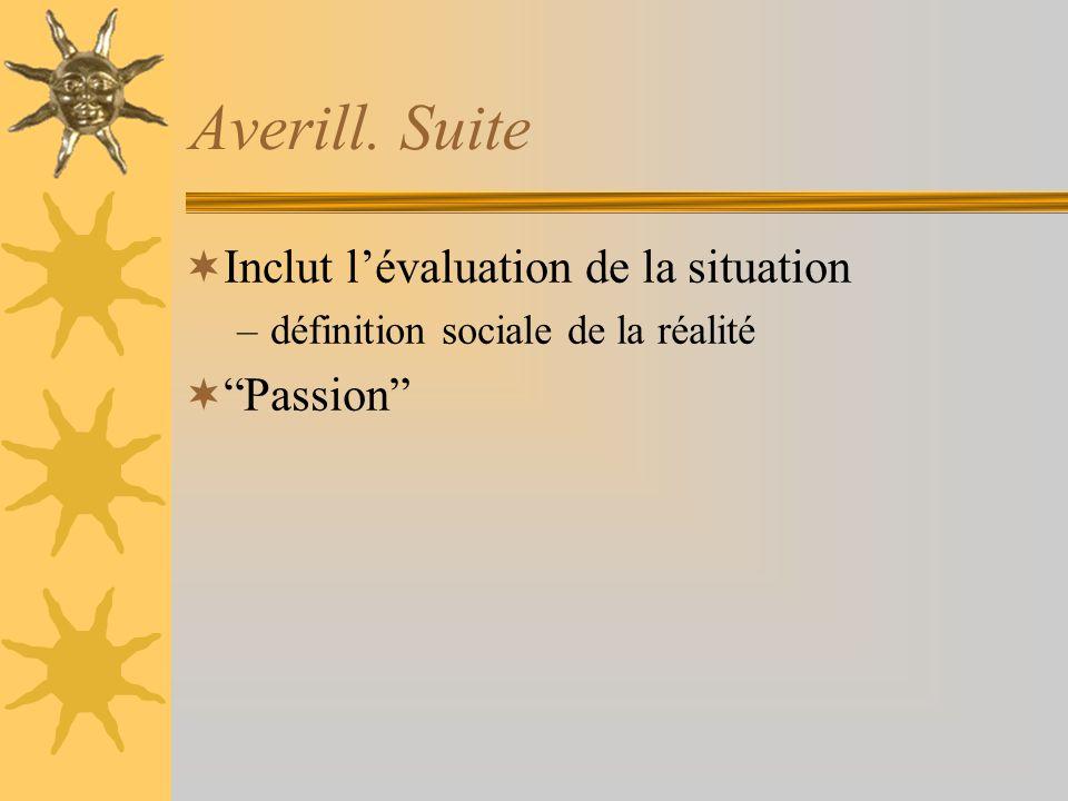 Averill. Suite Inclut lévaluation de la situation –définition sociale de la réalité Passion