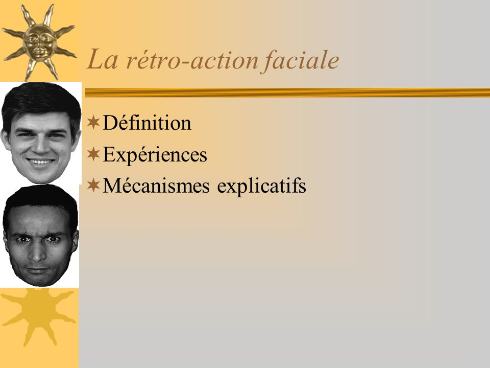 La rétro-action faciale Définition Expériences Mécanismes explicatifs