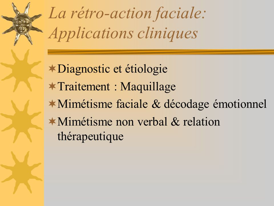 La rétro-action faciale: Applications cliniques Diagnostic et étiologie Traitement : Maquillage Mimétisme faciale & décodage émotionnel Mimétisme non