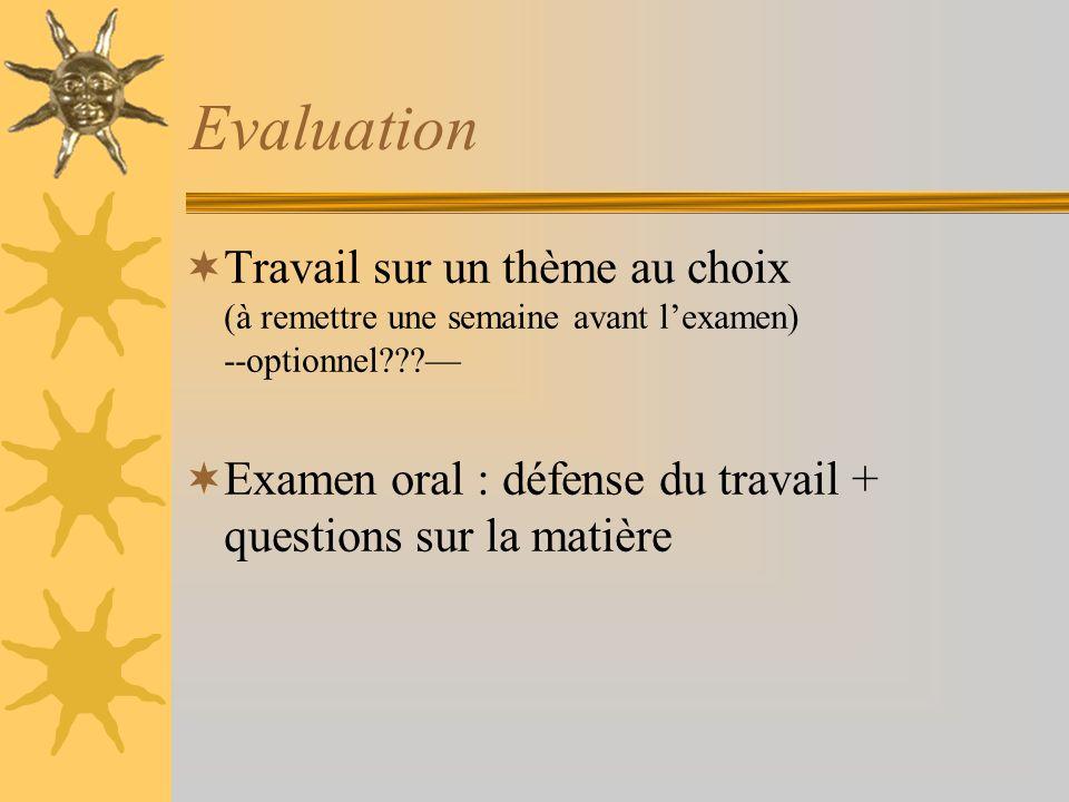 Evaluation Travail sur un thème au choix (à remettre une semaine avant lexamen) --optionnel??? Examen oral : défense du travail + questions sur la mat