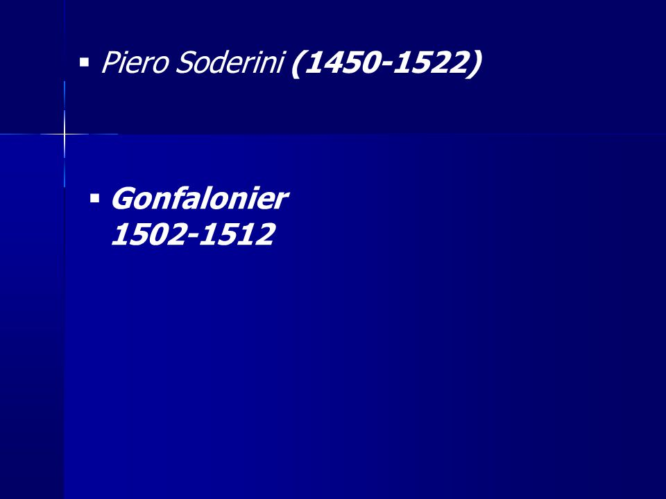 Piero Soderini (1450-1522) Gonfalonier 1502-1512