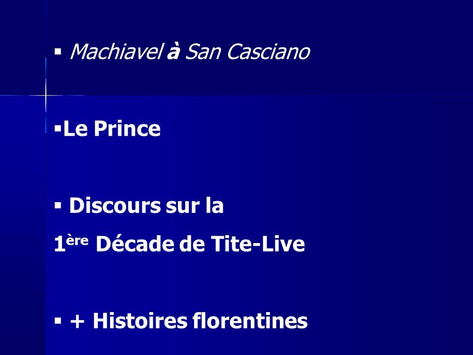 Machiavel à San Casciano Le Prince Discours sur la 1 ère Décade de Tite-Live + Histoires florentines