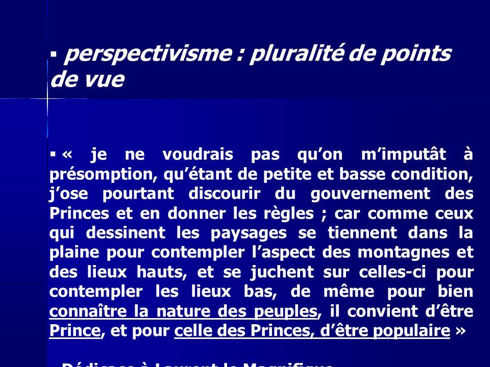perspectivisme : pluralité de points de vue « je ne voudrais pas quon mimputât à présomption, quétant de petite et basse condition, jose pourtant disc