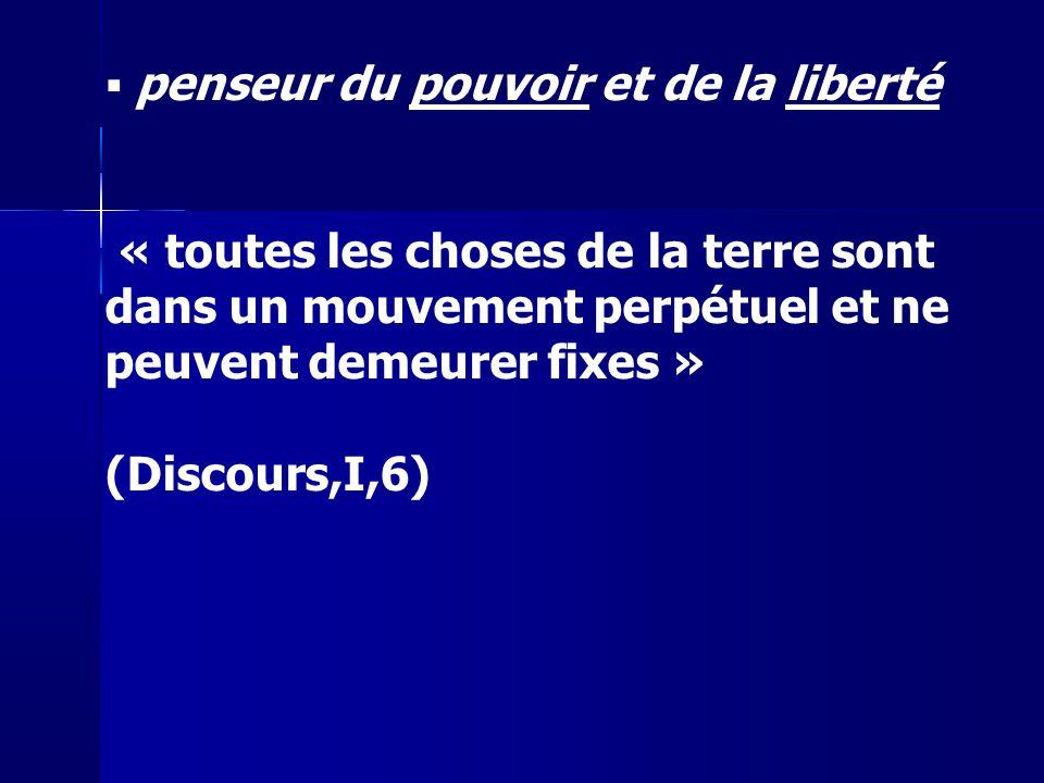 penseur du pouvoir et de la liberté « toutes les choses de la terre sont dans un mouvement perpétuel et ne peuvent demeurer fixes » (Discours,I,6)