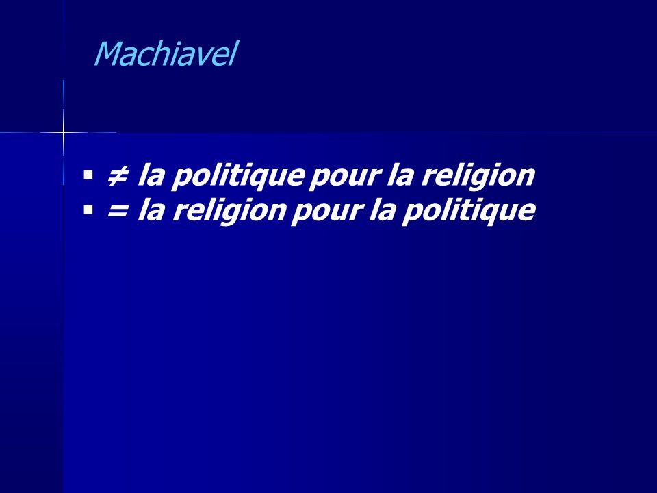la politique pour la religion = la religion pour la politique Machiavel