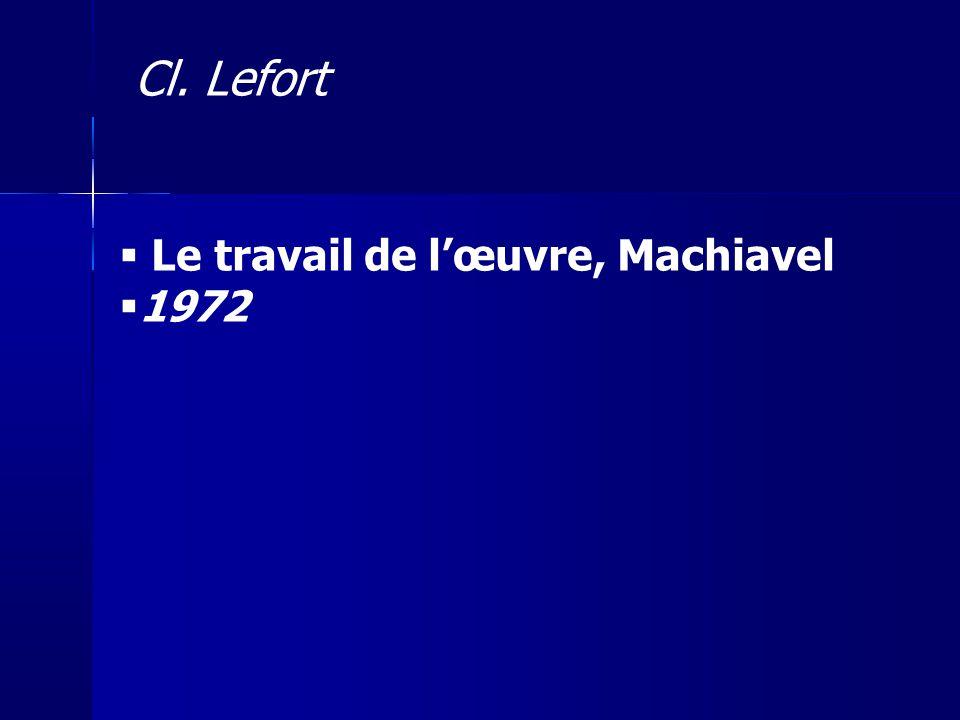 Le travail de lœuvre, Machiavel 1972 Cl. Lefort
