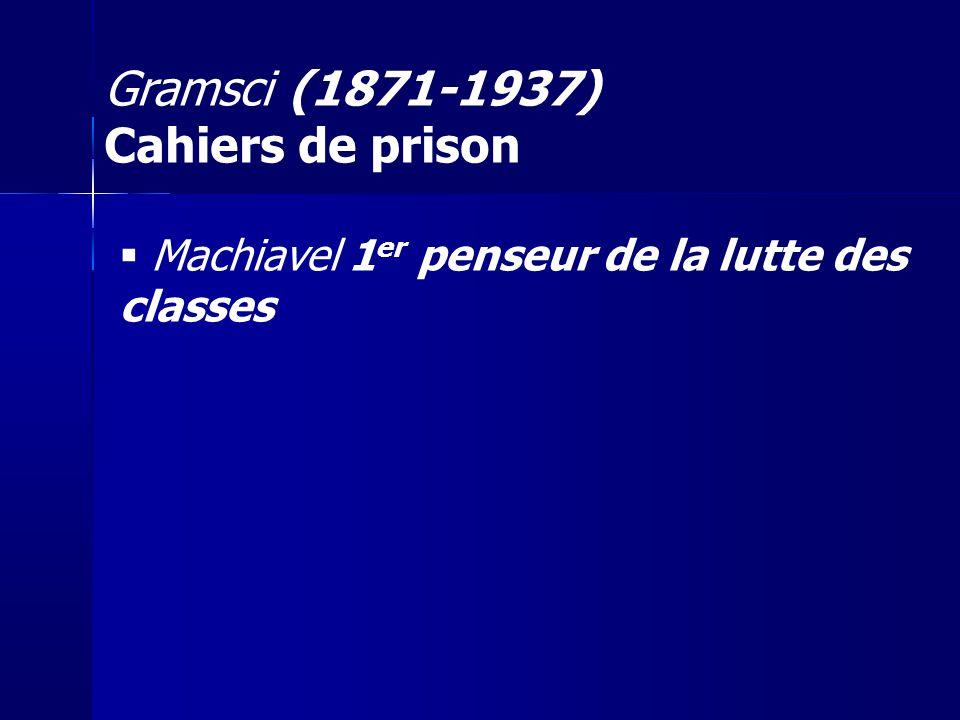 Machiavel 1 er penseur de la lutte des classes Gramsci (1871-1937) Cahiers de prison