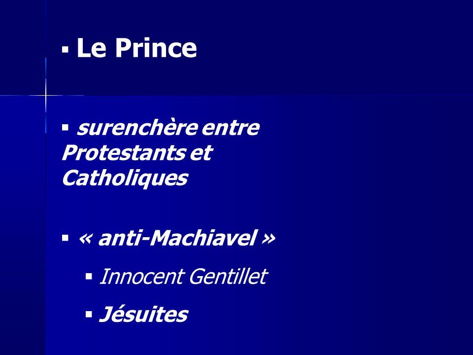 Le Prince surenchère entre Protestants et Catholiques « anti-Machiavel » Innocent Gentillet Jésuites
