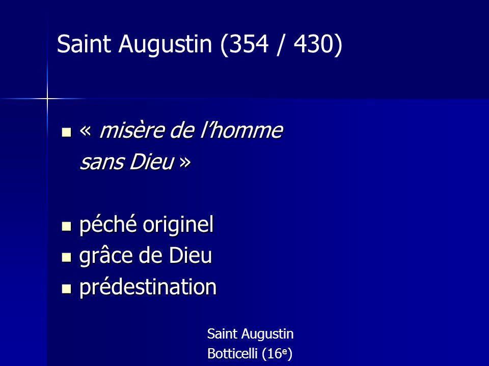 « misère de lhomme « misère de lhomme sans Dieu » péché originel péché originel grâce de Dieu grâce de Dieu prédestination prédestination Saint Augustin Botticelli (16 e ) Saint Augustin (354 / 430)