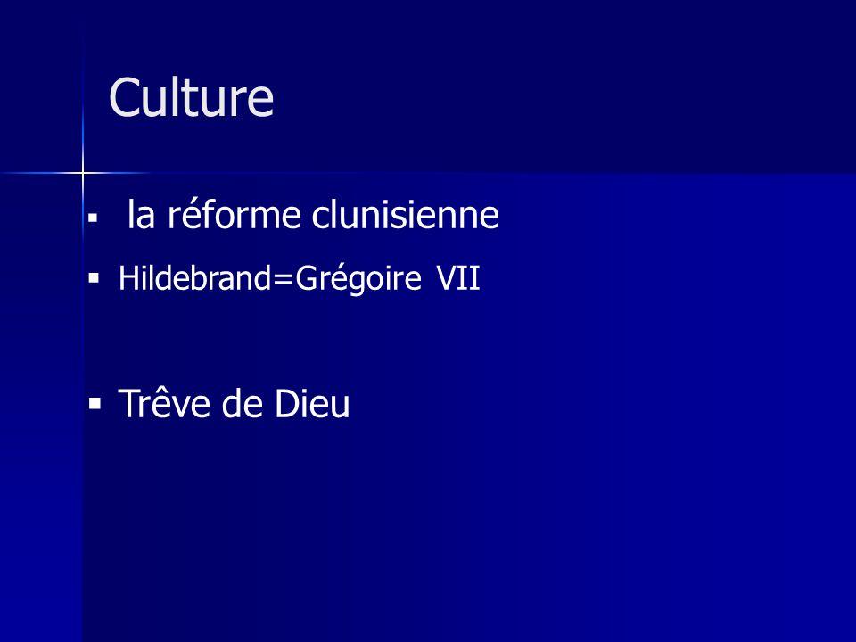 la réforme clunisienne Hildebrand=Grégoire VII Trêve de Dieu Culture