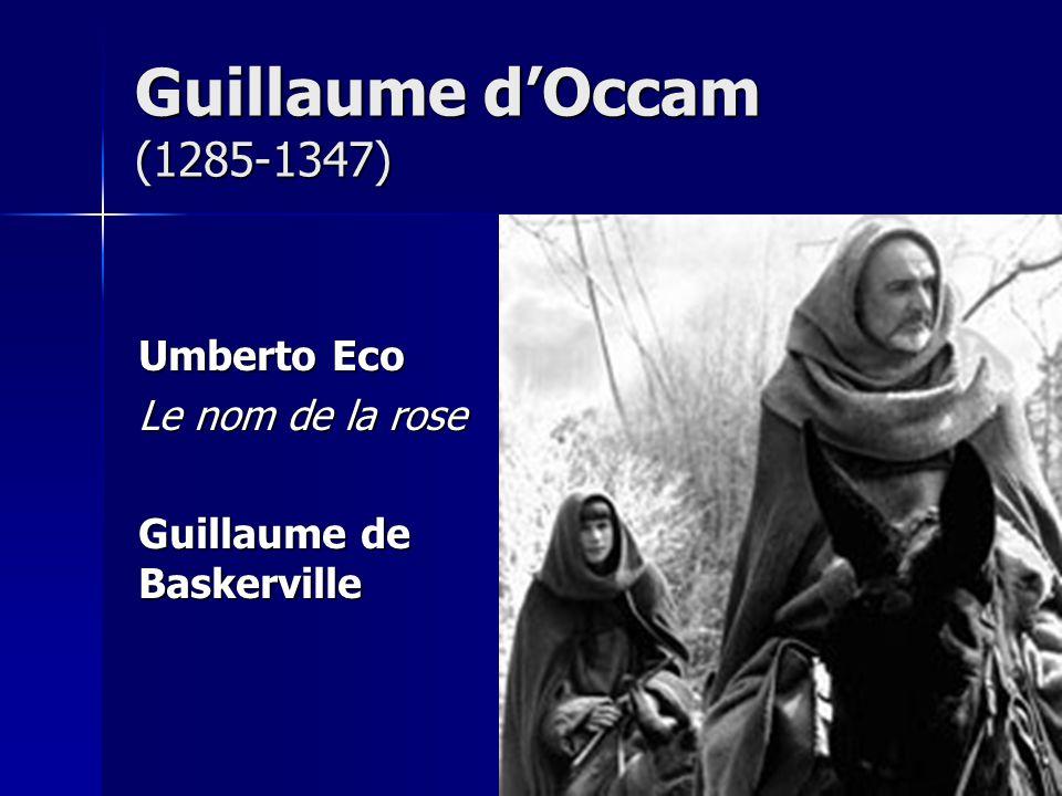 Umberto Eco Le nom de la rose Guillaume de Baskerville Guillaume dOccam (1285-1347)