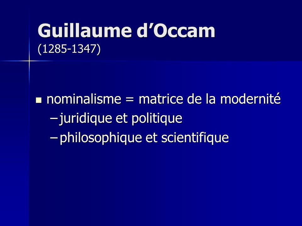 nominalisme = matrice de la modernité nominalisme = matrice de la modernité –juridique et politique –philosophique et scientifique Guillaume dOccam (1285-1347)