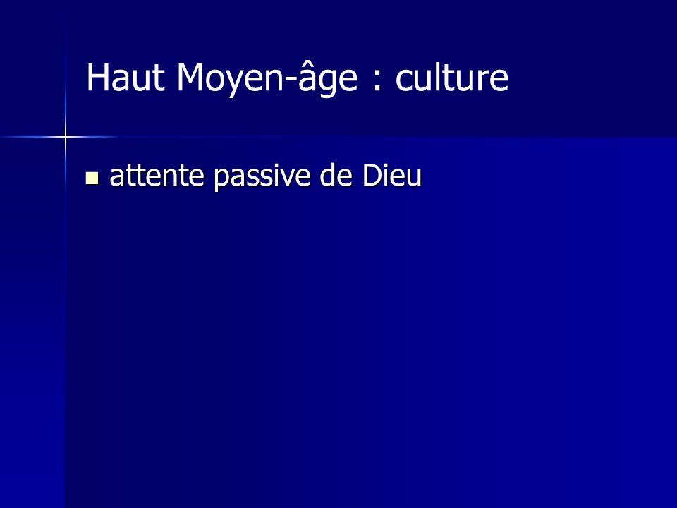 Haut Moyen-âge : culture attente passive de Dieu attente passive de Dieu