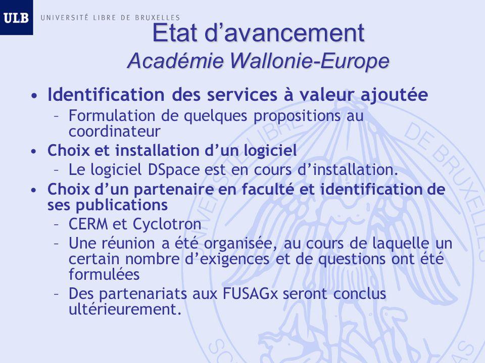 Etat davancement Académie Wallonie-Europe Identification des services à valeur ajoutée –Formulation de quelques propositions au coordinateur Choix et installation dun logiciel –Le logiciel DSpace est en cours dinstallation.