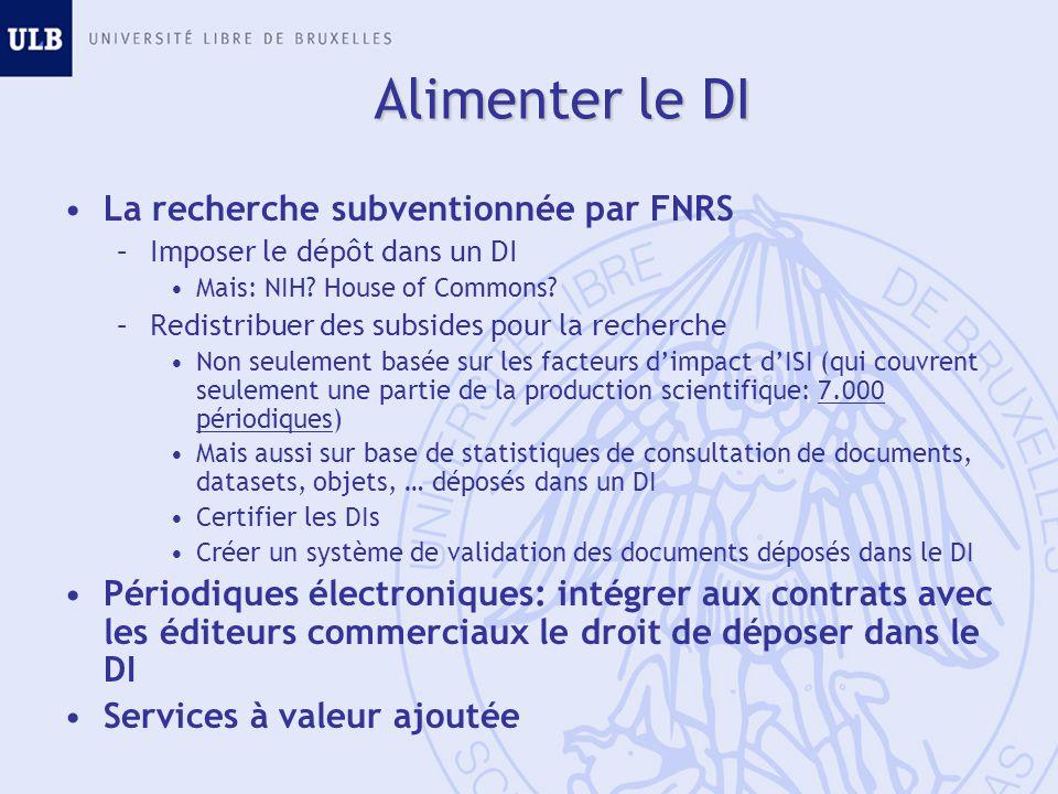 Alimenter le DI La recherche subventionnée par FNRS –Imposer le dépôt dans un DI Mais: NIH? House of Commons? –Redistribuer des subsides pour la reche