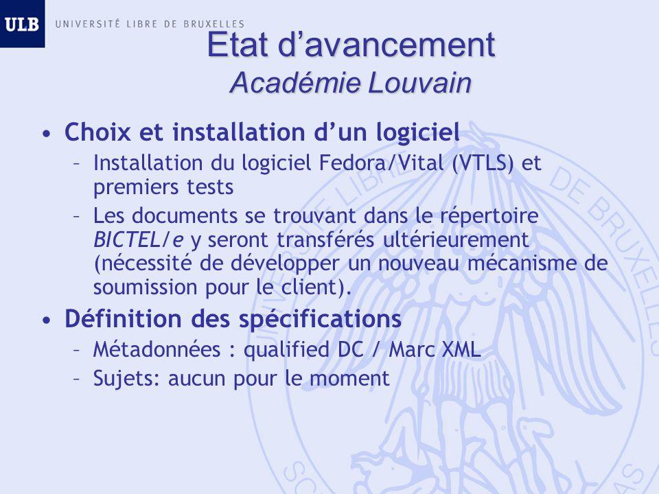 Etat davancement Académie Louvain Choix et installation dun logiciel –Installation du logiciel Fedora/Vital (VTLS) et premiers tests –Les documents se trouvant dans le répertoire BICTEL/e y seront transférés ultérieurement (nécessité de développer un nouveau mécanisme de soumission pour le client).