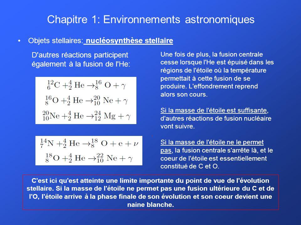 Chapitre 1: Environnements astronomiques Objets stellaires: nucléosynthèse stellaire D'autres réactions participent également à la fusion de l'He: Une