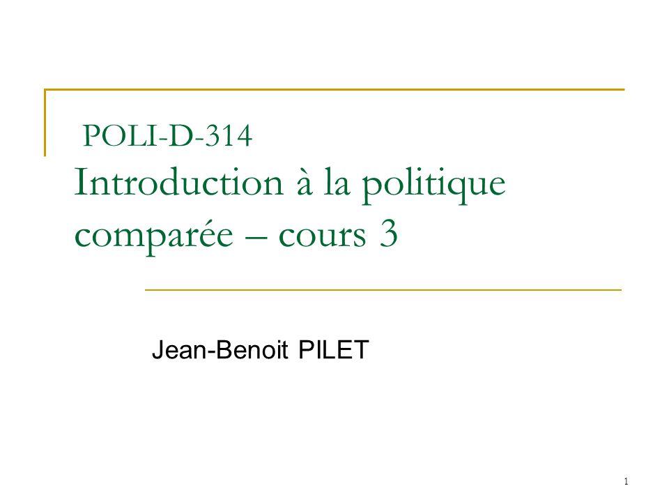 1 POLI-D-314 Introduction à la politique comparée – cours 3 Jean-Benoit PILET
