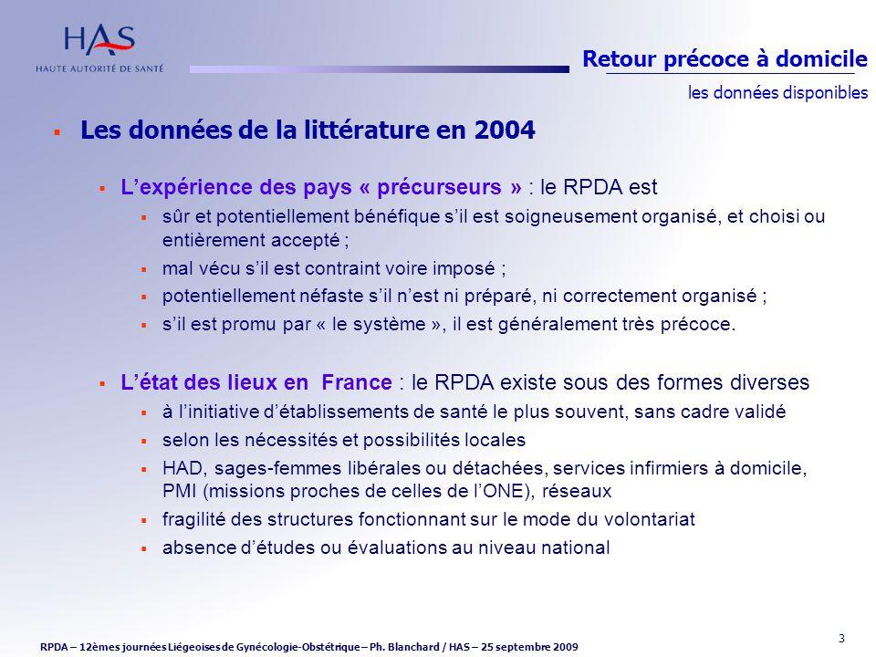 3 Les données de la littérature en 2004 Lexpérience des pays « précurseurs » : le RPDA est sûr et potentiellement bénéfique sil est soigneusement orga