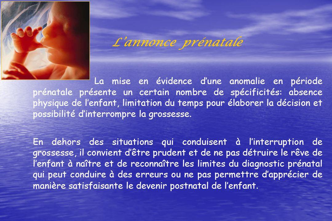 Lannonce prénatale La mise en évidence dune anomalie en période prénatale présente un certain nombre de spécificités: absence physique de lenfant, lim