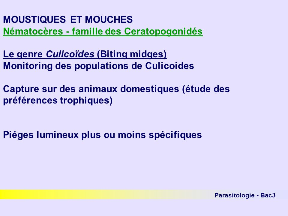 Parasitologie - Bac3 MOUSTIQUES ET MOUCHES Nématocères - famille des Ceratopogonidés Le genre Culicoïdes (Biting midges) Monitoring des populations de
