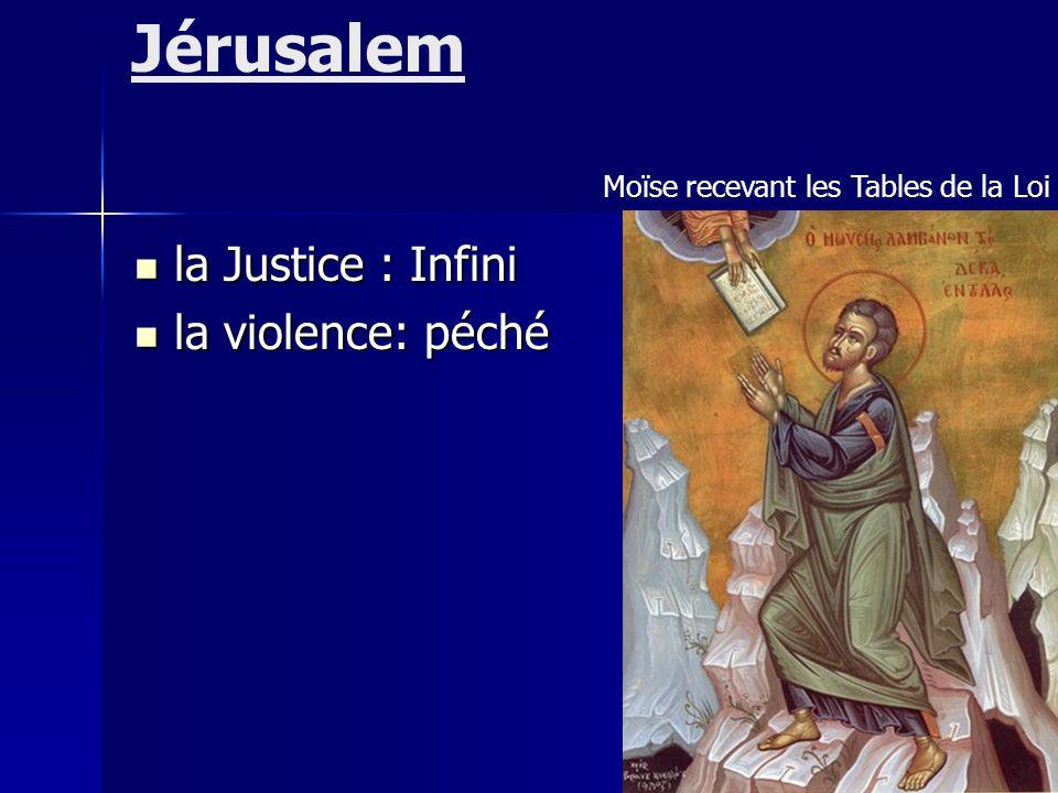 Jérusalem Moïse recevant les Tables de la Loi la Justice : Infini la Justice : Infini la violence: péché la violence: péché