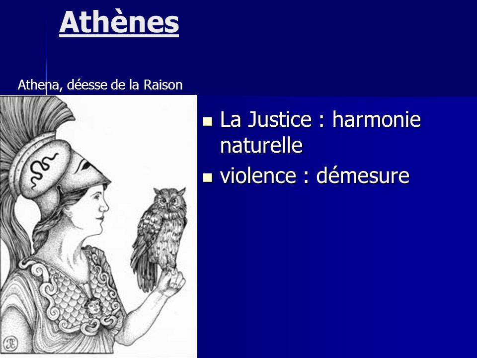 Athènes Athena, déesse de la Raison La Justice : harmonie naturelle La Justice : harmonie naturelle violence : démesure violence : démesure