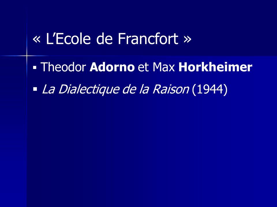 « LEcole de Francfort » Theodor Adorno et Max Horkheimer La Dialectique de la Raison (1944)
