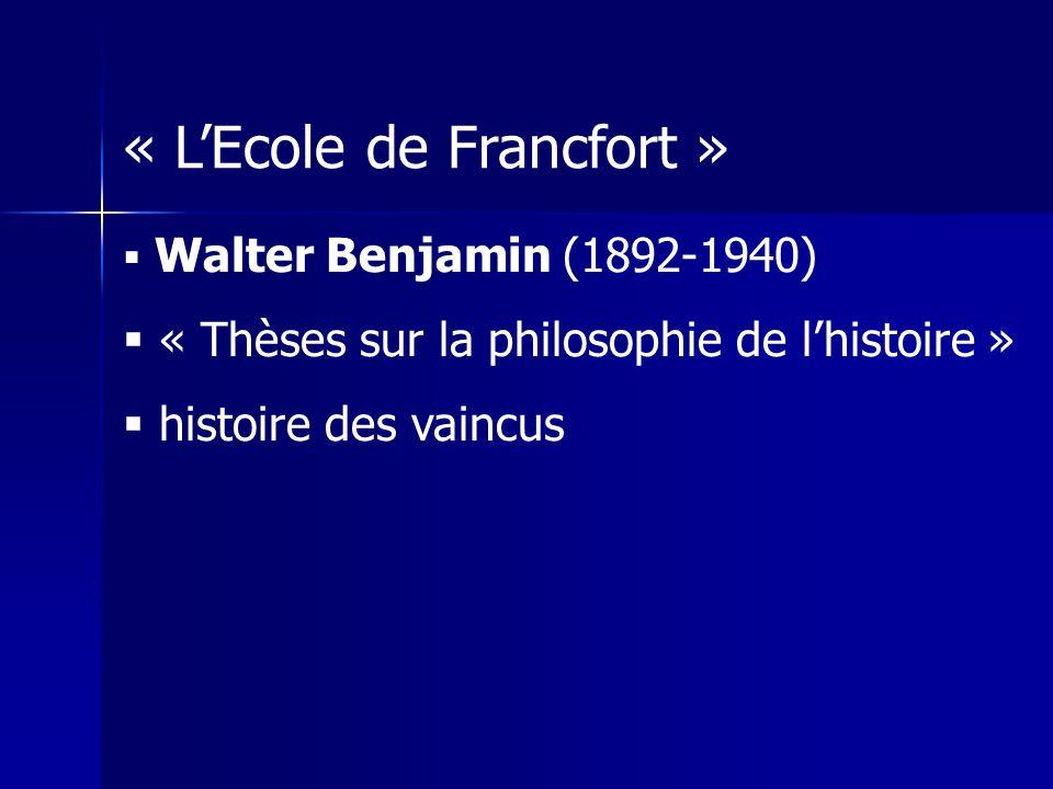 « LEcole de Francfort » Walter Benjamin (1892-1940) « Thèses sur la philosophie de lhistoire » histoire des vaincus