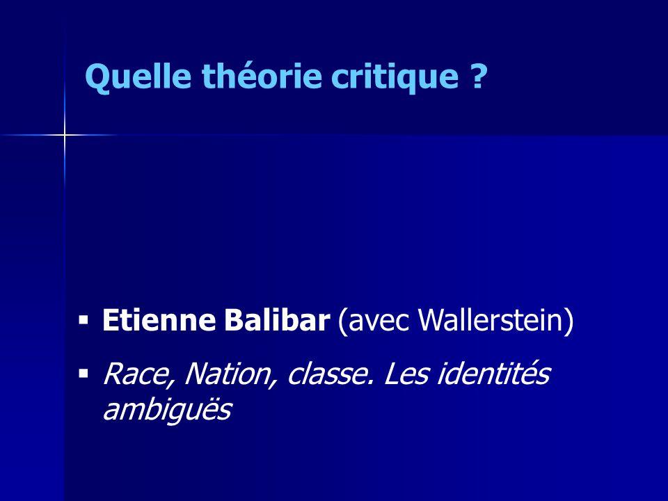 Etienne Balibar (avec Wallerstein) Race, Nation, classe.