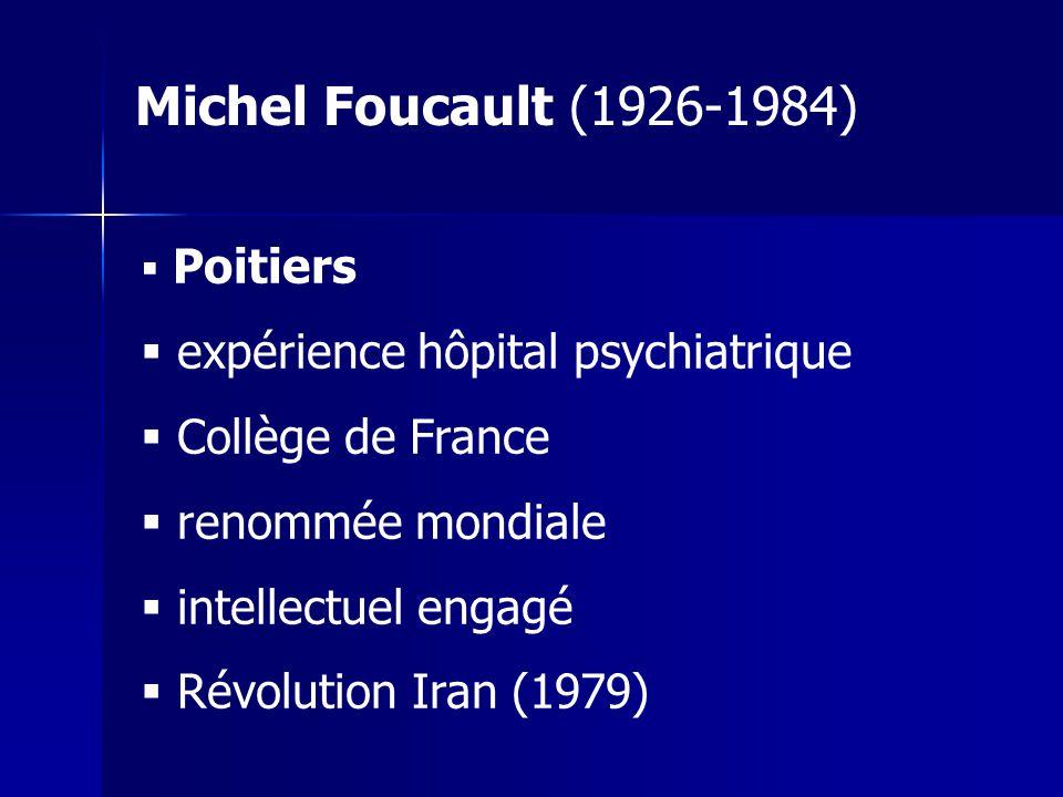 Poitiers expérience hôpital psychiatrique Collège de France renommée mondiale intellectuel engagé Révolution Iran (1979) Michel Foucault (1926-1984)