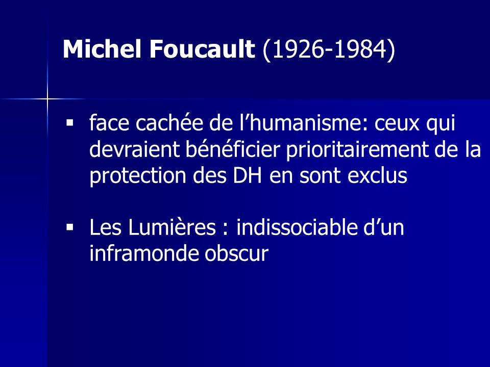 face cachée de lhumanisme: ceux qui devraient bénéficier prioritairement de la protection des DH en sont exclus Les Lumières : indissociable dun inframonde obscur Michel Foucault (1926-1984)