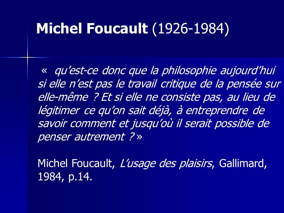 « quest-ce donc que la philosophie aujourdhui si elle nest pas le travail critique de la pensée sur elle-même .