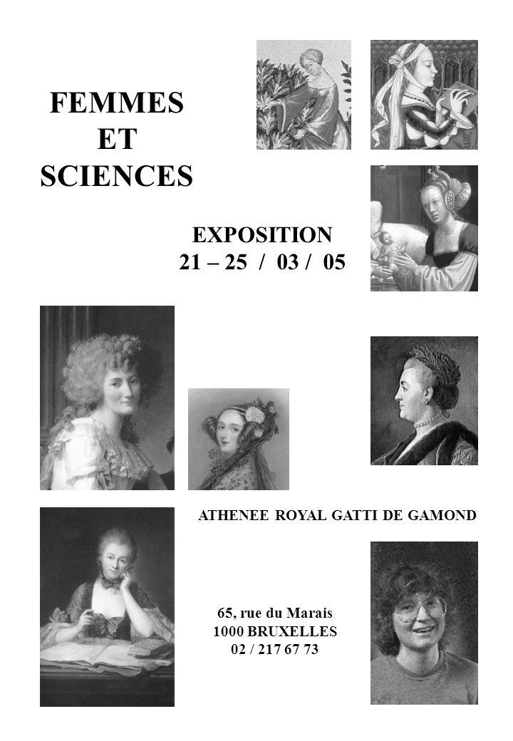 1 FEMMES ET SCIENCES ATHENEE ROYAL GATTI DE GAMOND EXPOSITION 21 – 25 / 03 / 05 65, rue du Marais 1000 BRUXELLES 02 / 217 67 73