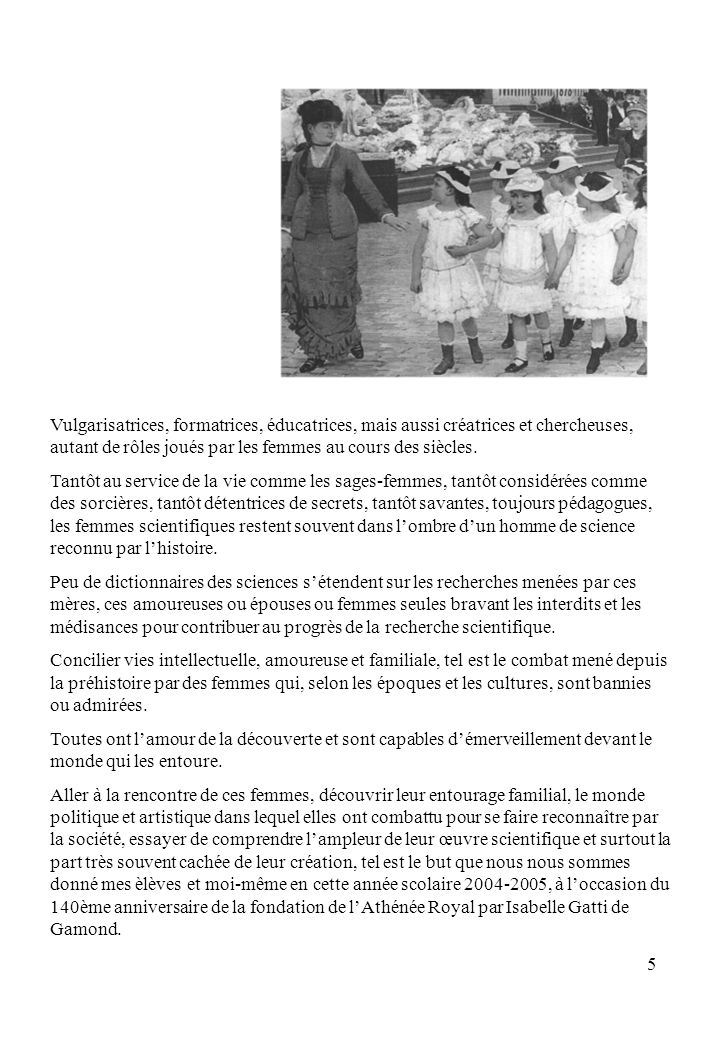 6 Le déroulement du travail Le 10 janvier 2005, chaque élève de 5e et 6e de lenseignement général, recevait un chapitre extrait du livre de Jean-Pierre Poirier « Histoire des femmes de science en France, du Moyen Age à la Révolution » édité par Pygmalion en 2002.