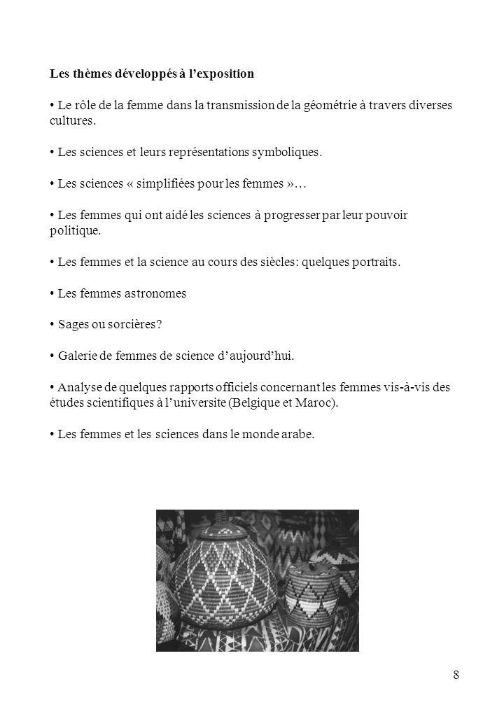 8 Les thèmes développés à lexposition Le rôle de la femme dans la transmission de la géométrie à travers diverses cultures. Les sciences et leurs repr
