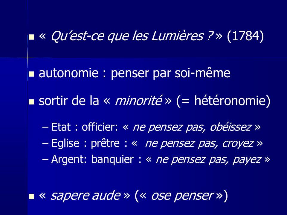 « Quest-ce que les Lumières ? » (1784) autonomie : penser par soi-même sortir de la « minorité » (= hétéronomie) –Etat : officier: « ne pensez pas, ob