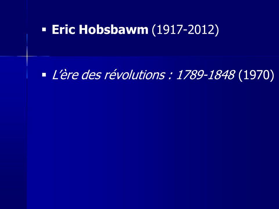 Eric Hobsbawm (1917-2012) Lère des révolutions : 1789-1848 (1970)
