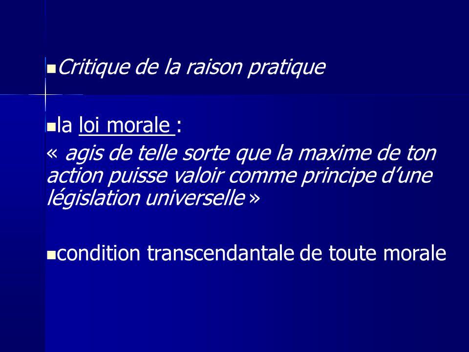 Critique de la raison pratique la loi morale : « agis de telle sorte que la maxime de ton action puisse valoir comme principe dune législation univers