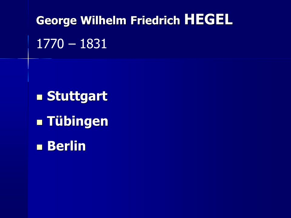 Stuttgart Stuttgart Tübingen Tübingen Berlin Berlin George Wilhelm Friedrich HEGEL 1770 – 1831