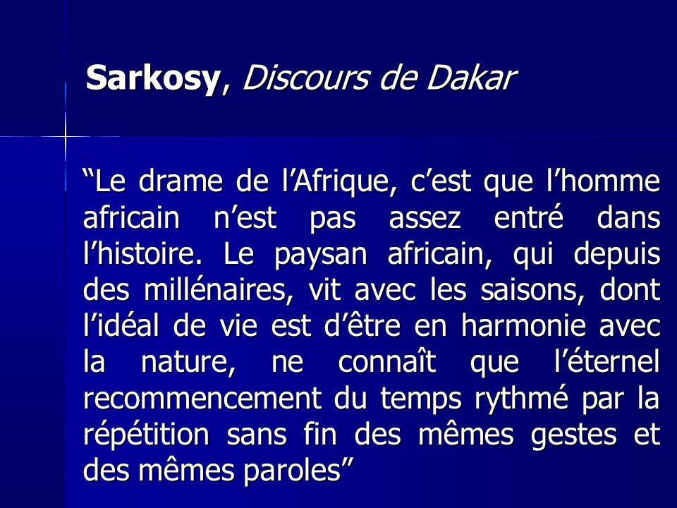 Sarkosy, Discours de Dakar Le drame de lAfrique, cest que lhomme africain nest pas assez entré dans lhistoire. Le paysan africain, qui depuis des mill