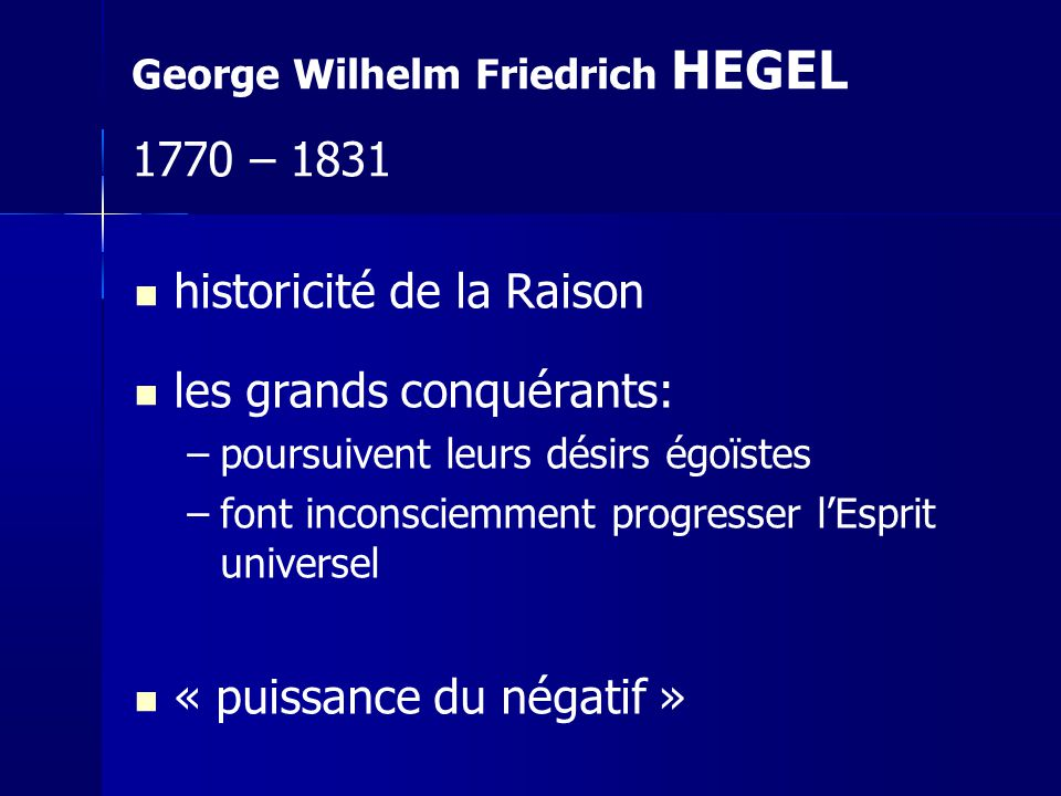 historicité de la Raison les grands conquérants: –poursuivent leurs désirs égoïstes –font inconsciemment progresser lEsprit universel « puissance du n