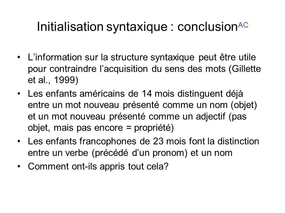 Initialisation syntaxique : conclusion AC Linformation sur la structure syntaxique peut être utile pour contraindre lacquisition du sens des mots (Gil