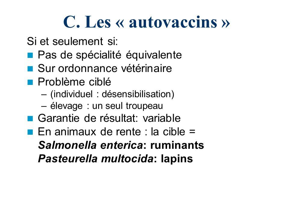 C. Les « autovaccins » Si et seulement si: Pas de spécialité équivalente Sur ordonnance vétérinaire Problème ciblé –(individuel : désensibilisation) –