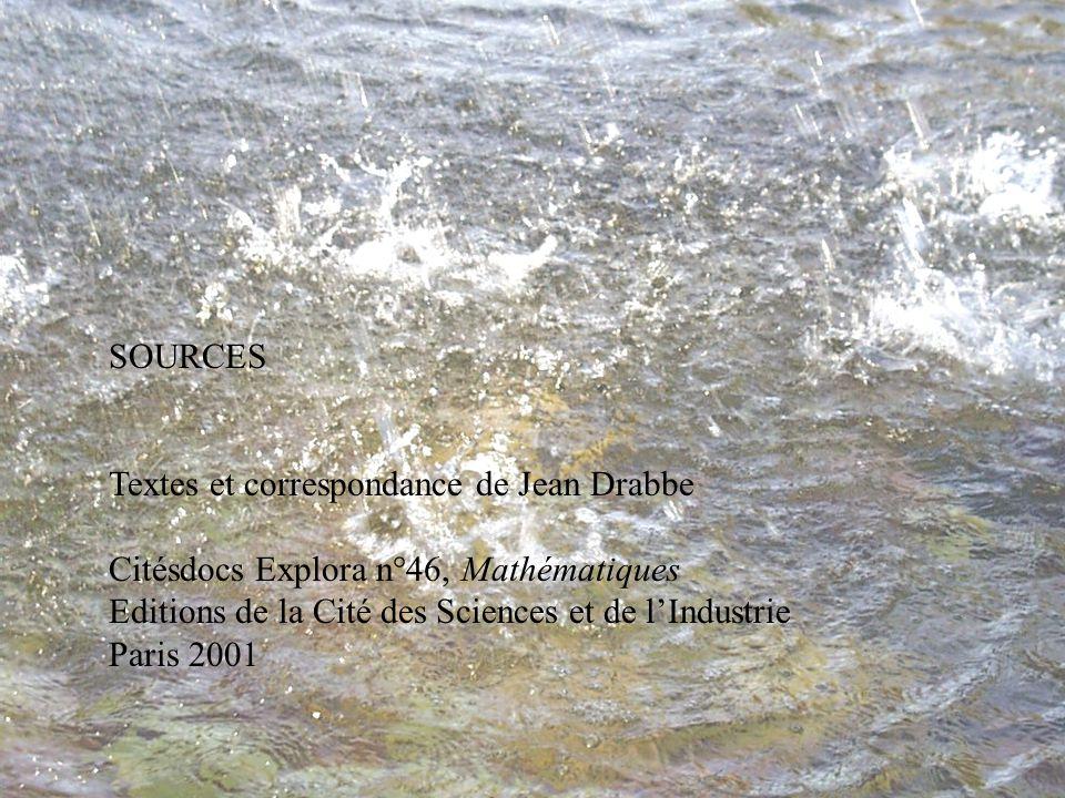35 SOURCES Textes et correspondance de Jean Drabbe Citésdocs Explora n°46, Mathématiques Editions de la Cité des Sciences et de lIndustrie Paris 2001