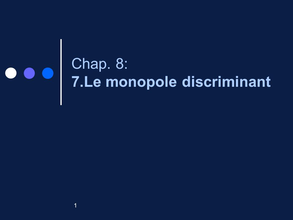 2 Monopole discriminant Monopole qui accroît son profit en vendant son produit - sur des marchés distincts (2 ou plus) - à des prix différents discrimination par les prix