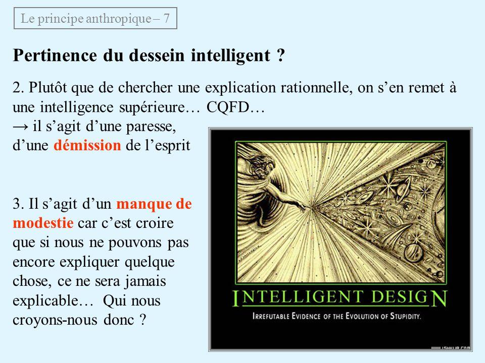 Pertinence du dessein intelligent ? 2. Plutôt que de chercher une explication rationnelle, on sen remet à une intelligence supérieure… CQFD… Le princi