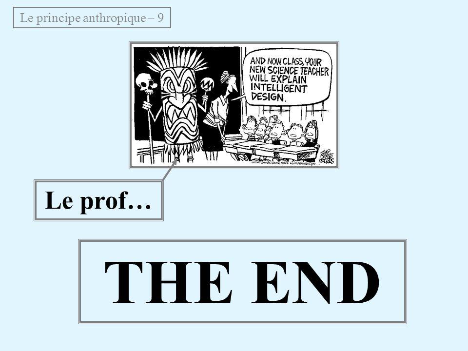 Le principe anthropique – 9 THE END Le prof…