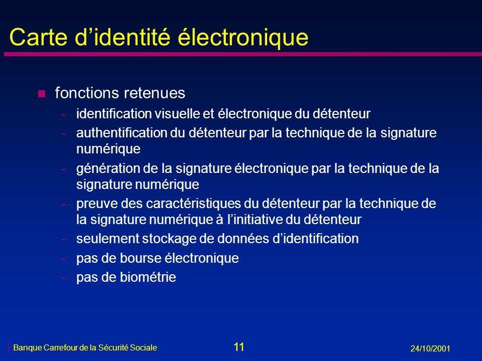 11 Banque Carrefour de la Sécurité Sociale 24/10/2001 Carte didentité électronique n fonctions retenues -identification visuelle et électronique du dé