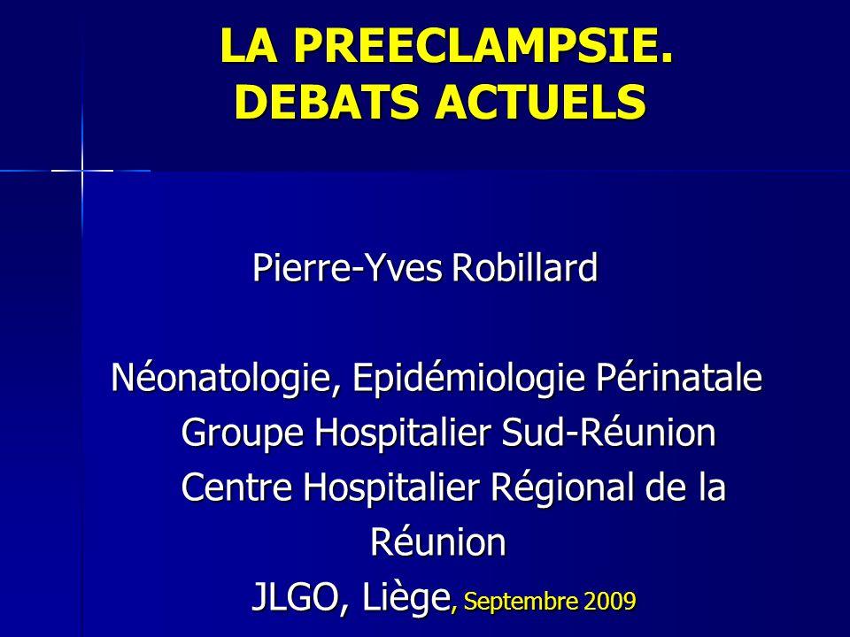 LA PREECLAMPSIE. DEBATS ACTUELS LA PREECLAMPSIE. DEBATS ACTUELS Pierre-Yves Robillard Pierre-Yves Robillard Néonatologie, Epidémiologie Périnatale Néo